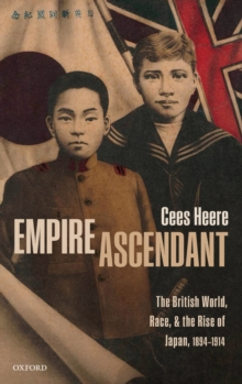 Empire Ascendant : The British World, Race, and the Rise of Japan, 1894-1914, Hardback Book