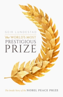 The World's Most Prestigious Prize : The Inside Story of the Nobel Peace Prize, Hardback Book