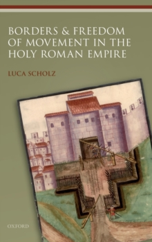 Borders and Freedom of Movement in the Holy Roman Empire, Hardback Book
