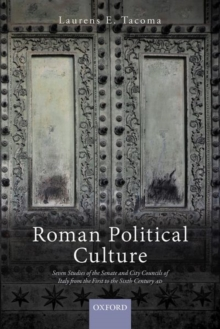 Roman Political Culture : Seven Studies of the Senate and City Councils of Italy from the First to the Sixth Century AD, Hardback Book