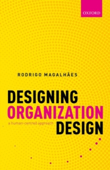 Designing Organization Design : A Human-Centred Approach, Hardback Book