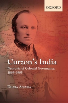 Curzon's India: Networks of Colonial Governance, 1899-1905, Hardback Book