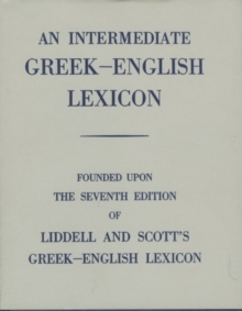 Intermediate Greek Lexicon : Founded upon the Seventh Edition of Liddell and Scott's Greek-English Lexicon, Hardback Book