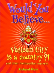 Would You Believe...Vatican City is a country?! : and other metropolitan marvels, Paperback Book