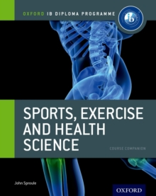 Oxford IB Diploma Programme: Sports, Exercise and Health Science Course Companion, Paperback / softback Book