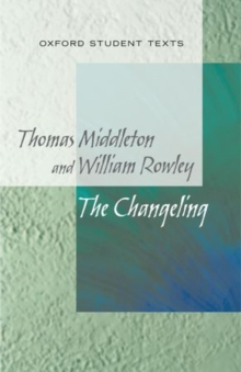 New Oxford Student Texts: Thomas Middleton & William Rowley: The Changeling, Paperback / softback Book