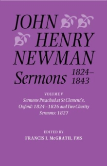 John Henry Newman Sermons 1824-1843 : Volume V: Sermons preached at St Clement's, Oxford, 1824-1826, and Two Charity Sermons, 1827, Hardback Book