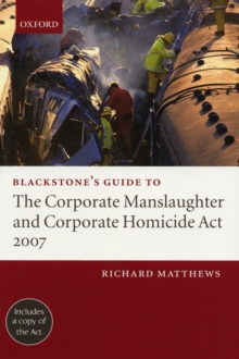 Blackstone's Guide to the Corporate Manslaughter and Corporate Homicide Act 2007, Paperback / softback Book