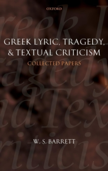 Greek Lyric, Tragedy, and Textual Criticism : Collected Papers, Hardback Book