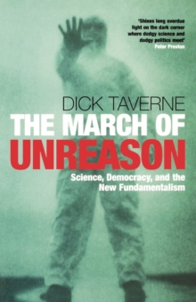 The March of Unreason : Science, Democracy, and the New Fundamentalism, Paperback Book