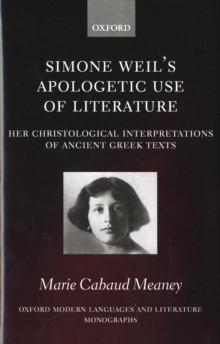 Simone Weil's Apologetic Use of Literature : Her Christological Interpretation of Ancient Greek Texts, Hardback Book