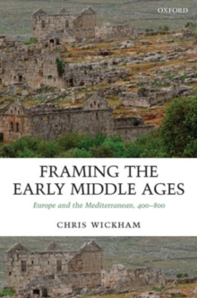 Framing the Early Middle Ages : Europe and the Mediterranean, 400-800, Paperback Book