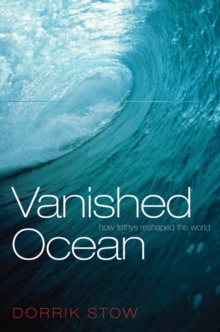 Vanished Ocean : How Tethys Reshaped the World, Paperback Book