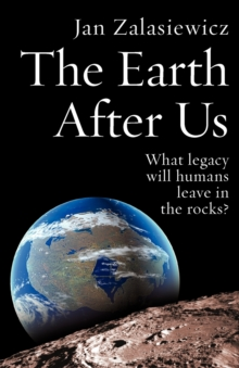 The Earth After Us : What legacy will humans leave in the rocks?, Paperback Book
