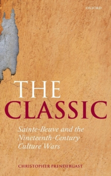 The Classic : Sainte-Beuve and the Nineteenth-Century Culture Wars, Hardback Book
