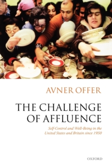 The Challenge of Affluence : Self-Control and Well-Being in the United States and Britain since 1950, Paperback / softback Book