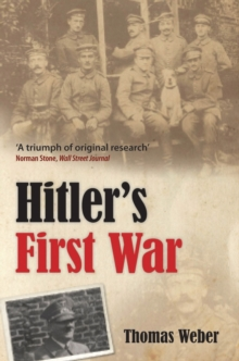 Hitler's First War : Adolf Hitler, the Men of the List Regiment, and the First World War, Paperback Book