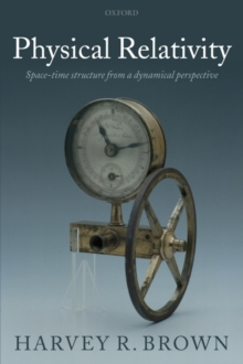 Physical Relativity : Space-time structure from a dynamical perspective, Paperback / softback Book