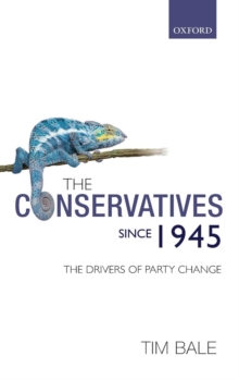 The Conservatives since 1945 : The Drivers of Party Change, Hardback Book