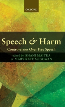 Speech and Harm : Controversies Over Free Speech, Hardback Book