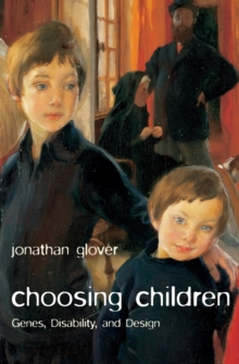 Choosing Children : Genes, Disability, and Design, Paperback / softback Book