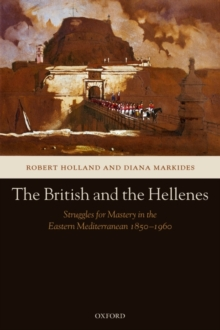 The British and the Hellenes : Struggles for Mastery in the Eastern Mediterranean 1850-1960, Paperback / softback Book