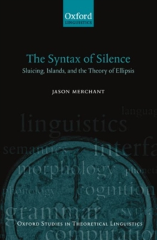 The Syntax of Silence : Sluicing, Islands, and the Theory of Ellipsis, Paperback / softback Book