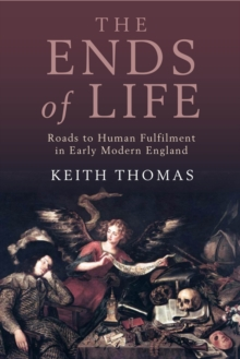 The Ends of Life : Roads to Fulfilment in Early Modern England, Hardback Book