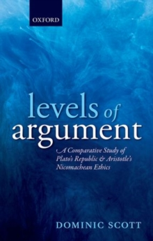 Levels of Argument : A Comparative Study of Plato's Republic and Aristotle's Nicomachean Ethics, Hardback Book