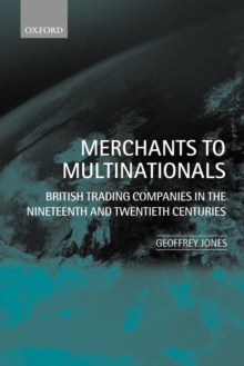 Merchants to Multinationals : British Trading Companies in the Nineteenth and Twentieth Centuries, Paperback / softback Book