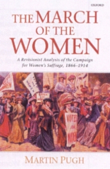 The March of the Women : A Revisionist Analysis of the Campaign for Women's Suffrage, 1866-1914, Paperback Book