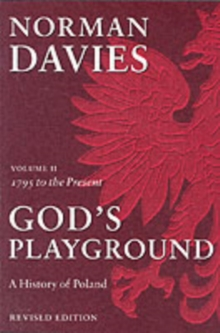 God's Playground A History of Poland : Volume II: 1795 to the Present, Paperback Book