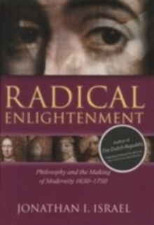 Radical Enlightenment : Philosophy and the Making of Modernity 1650-1750, Paperback Book