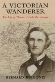 A Victorian Wanderer : The Life of Thomas Arnold the Younger, Hardback Book