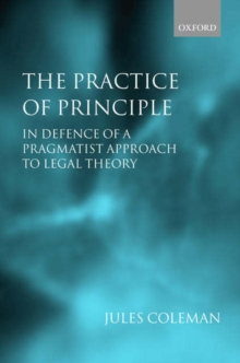The Practice of Principle : In Defence of a Pragmatist Approach to Legal Theory, Paperback / softback Book