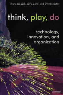 Think, Play, Do : Technology, Innovation, and Organization, Paperback / softback Book