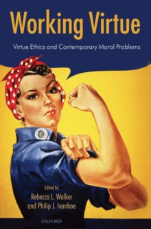 Working Virtue : Virtue Ethics and Contemporary Moral Problems, Hardback Book
