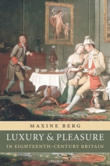 Luxury and Pleasure in Eighteenth-Century Britain, Hardback Book
