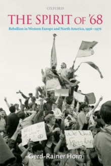 The Spirit of '68 : Rebellion in Western Europe and North America, 1956-1976, Hardback Book