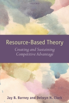 Resource-Based Theory : Creating and Sustaining Competitive Advantage, Paperback / softback Book