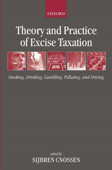 Theory and Practice of Excise Taxation : Smoking, Drinking, Gambling, Polluting, and Driving, Hardback Book