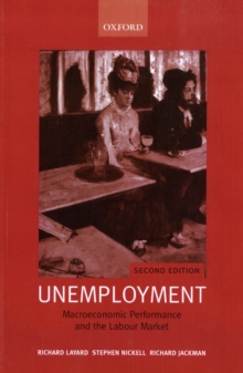 Unemployment : Macroeconomic Performance and the Labour Market, Paperback / softback Book
