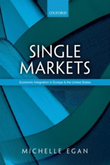 Single Markets : Economic Integration in Europe and the United States, Hardback Book