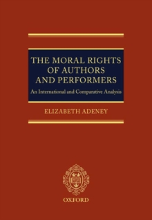 The Moral Rights of Authors and Performers : An International and Comparative Analysis, Hardback Book