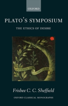 Plato's Symposium : The Ethics of Desire, Hardback Book