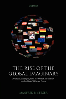 The Rise of the Global Imaginary : Political Ideologies from the French Revolution to the Global War on Terror, Paperback / softback Book