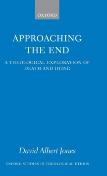 Approaching the End : A Theological Exploration of Death and Dying, Hardback Book