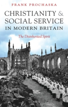 Christianity and Social Service in Modern Britain : The Disinherited Spirit, Hardback Book