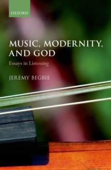 Music, Modernity, and God : Essays in Listening, Hardback Book