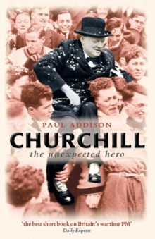 Churchill : The Unexpected Hero, Paperback Book